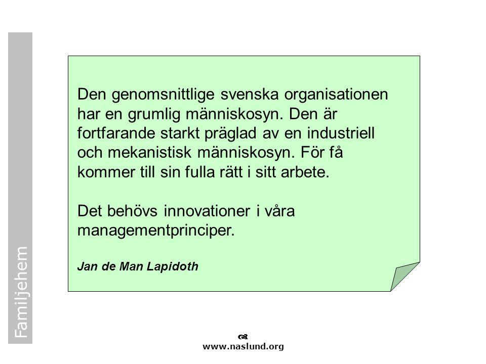 Familjehem  www.naslund.org Den genomsnittlige svenska organisationen har en grumlig människosyn. Den är fortfarande starkt präglad av en industriell