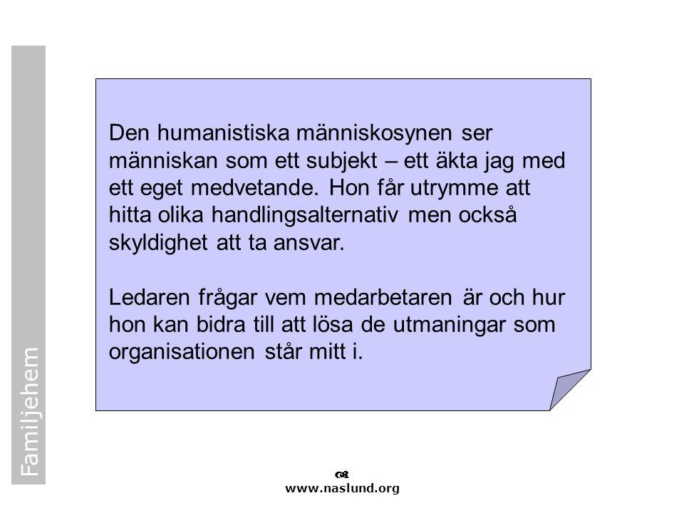 Familjehem  www.naslund.org Den humanistiska människosynen ser människan som ett subjekt – ett äkta jag med ett eget medvetande. Hon får utrymme att