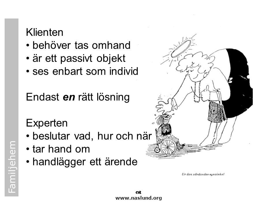 Familjehem  www.naslund.org Klienten • behöver tas omhand • är ett passivt objekt • ses enbart som individ Endast en rätt lösning Experten • beslutar