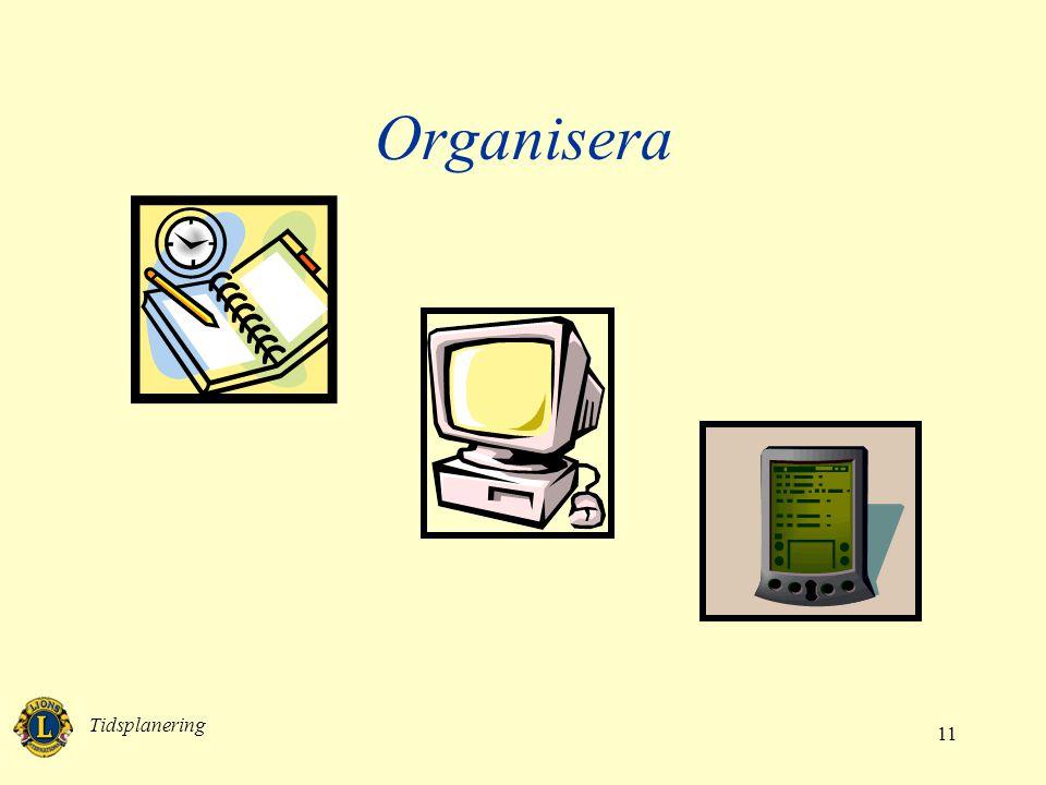 Tidsplanering 11 Organisera