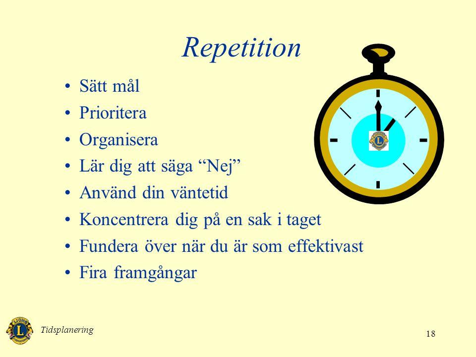 """Tidsplanering 18 Repetition •Sätt mål •Prioritera •Organisera •Lär dig att säga """"Nej"""" •Använd din väntetid •Koncentrera dig på en sak i taget •Fundera"""