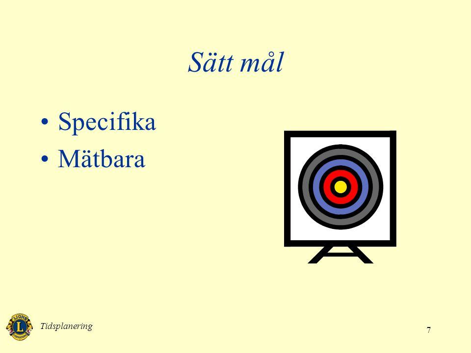 Tidsplanering 7 Sätt mål •Specifika •Mätbara