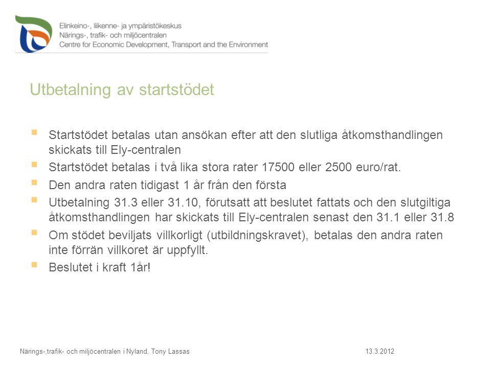 Utbetalning av startstödet  Startstödet betalas utan ansökan efter att den slutliga åtkomsthandlingen skickats till Ely-centralen  Startstödet betalas i två lika stora rater 17500 eller 2500 euro/rat.