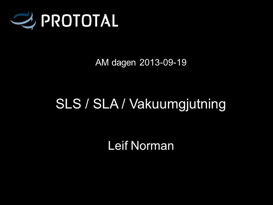 AM dagen 2013-09-19 SLS / SLA / Vakuumgjutning Leif Norman