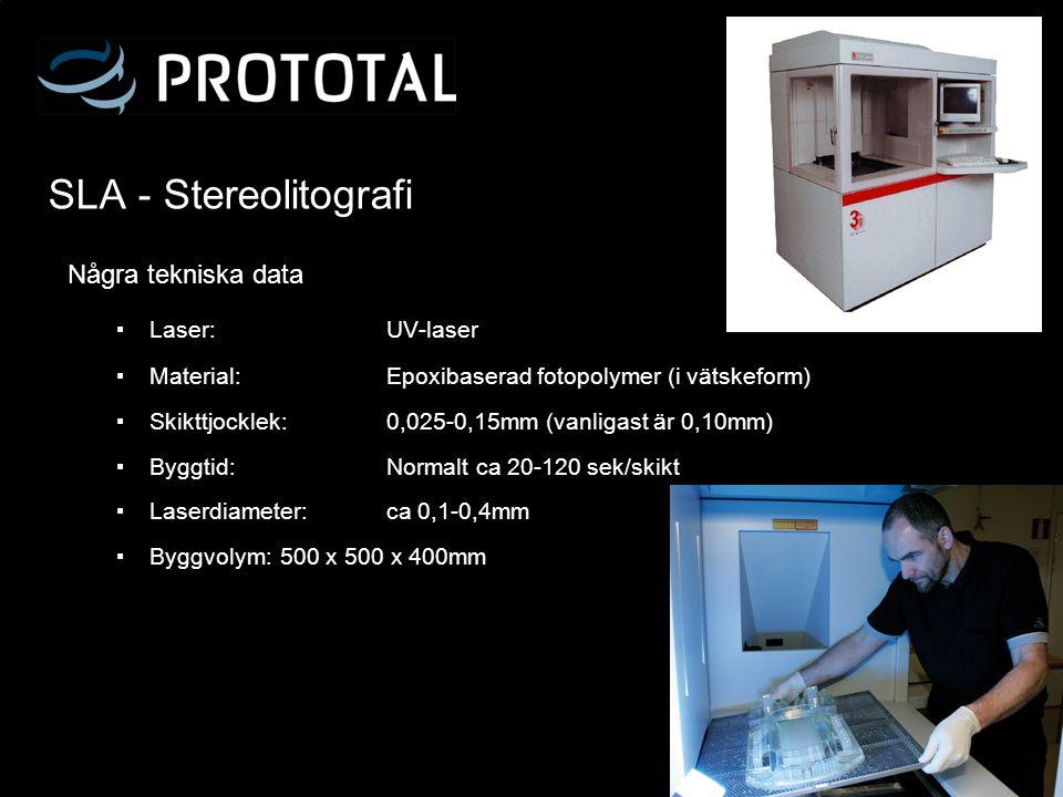 SLA - Stereolitografi Några tekniska data ▪ Laser:UV-laser ▪ Material:Epoxibaserad fotopolymer (i vätskeform) ▪ Skikttjocklek: 0,025-0,15mm (vanligast
