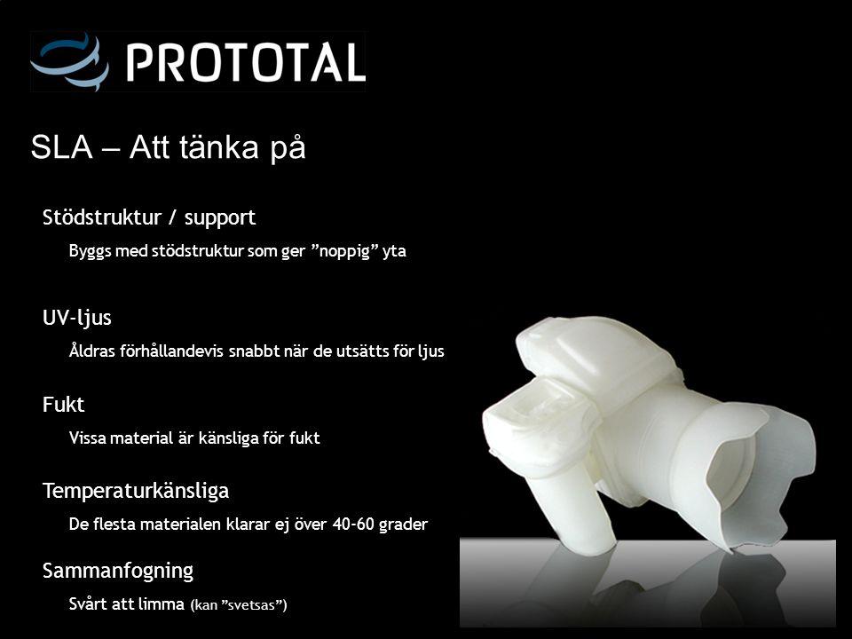 """SLA – Att tänka på Stödstruktur / support Byggs med stödstruktur som ger """"noppig"""" yta UV-ljus Åldras förhållandevis snabbt när de utsätts för ljus Fuk"""