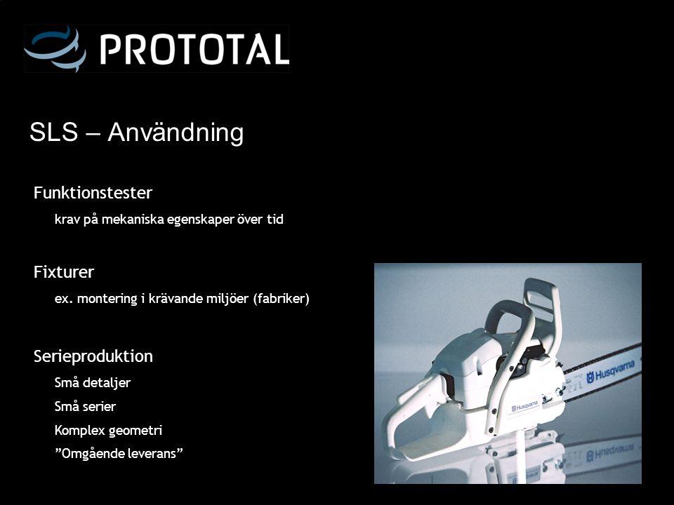SLS – Användning Funktionstester krav på mekaniska egenskaper över tid Fixturer ex. montering i krävande miljöer (fabriker) Serieproduktion Små detalj