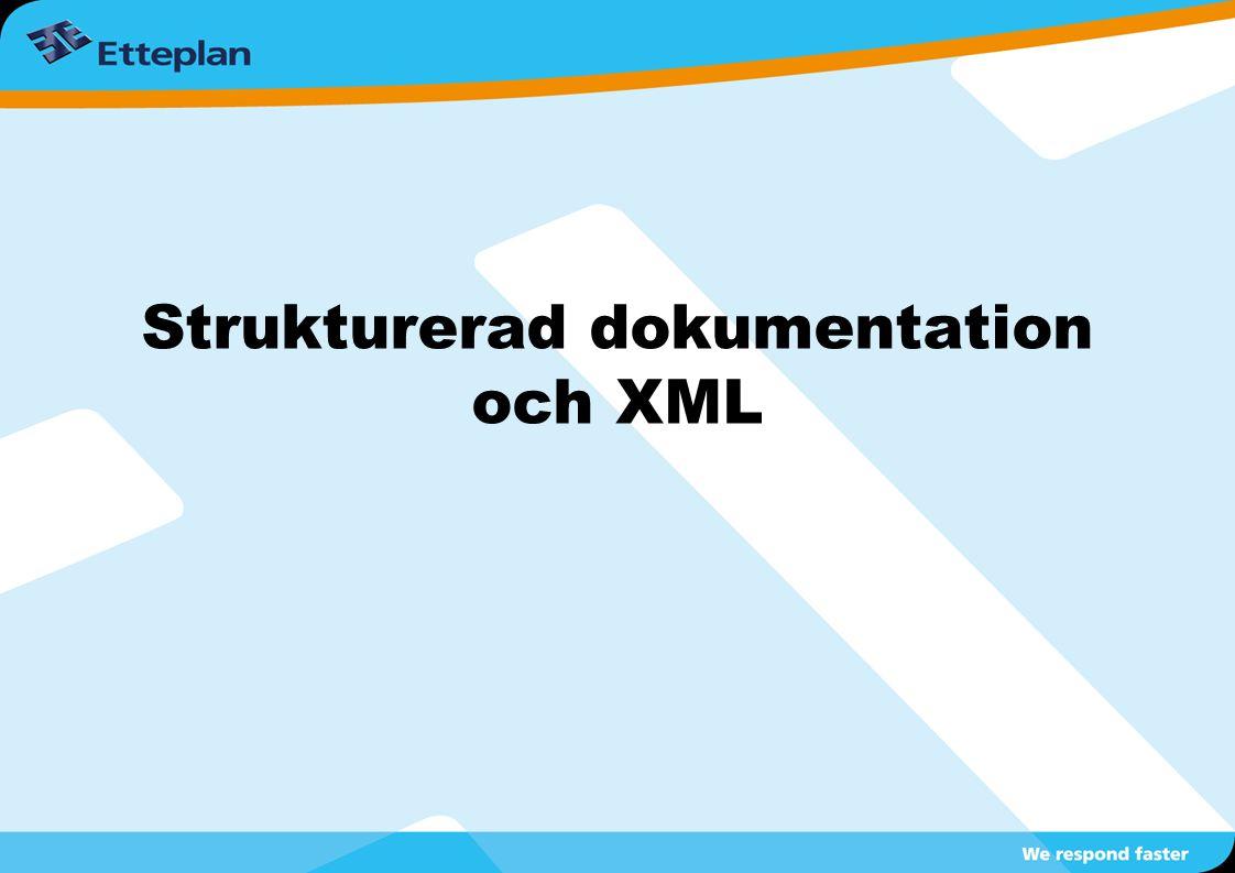 Introduktion till strukturerad dokumentation  Strukturerad dokumentation innebär att informationen taggas dvs märks upp  Taggarna/elementen kommer till exempel från den öppna standarden DITA  Elementen beskriver innehållet  Innehåll och layout är helt separerade  XML är ett standardformat för att skapa strukturerad dokumentation