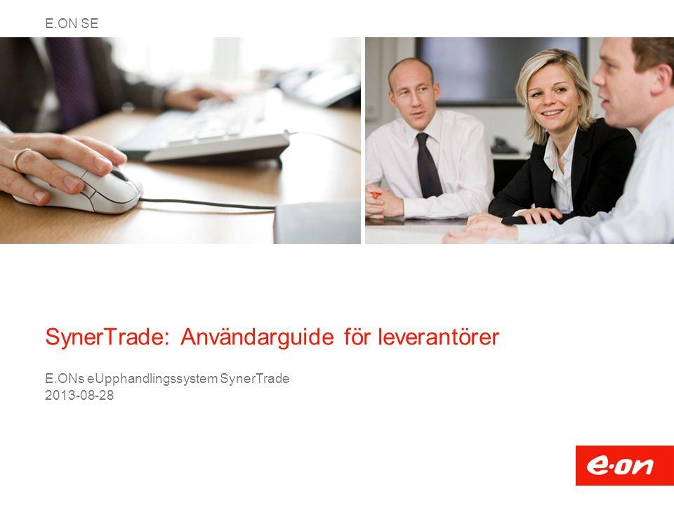 E.ON SE SynerTrade: Användarguide för leverantörer E.ONs eUpphandlingssystem SynerTrade 2013-08-28