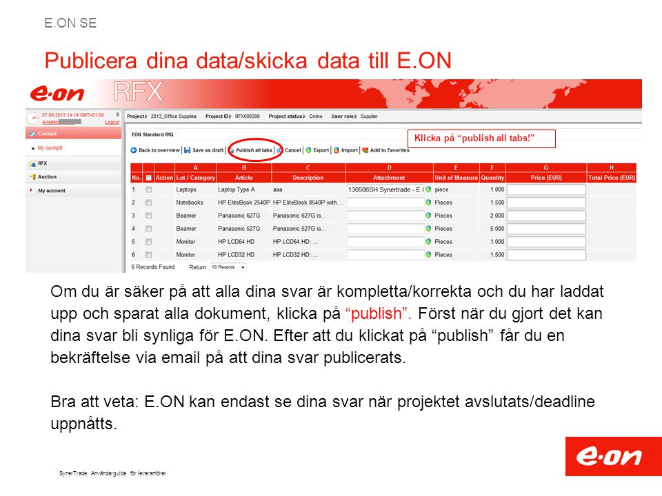 E.ON SE SynerTrade: Användarguide för leverantörer Publicera dina data/skicka data till E.ON Om du är säker på att alla dina svar är kompletta/korrekt