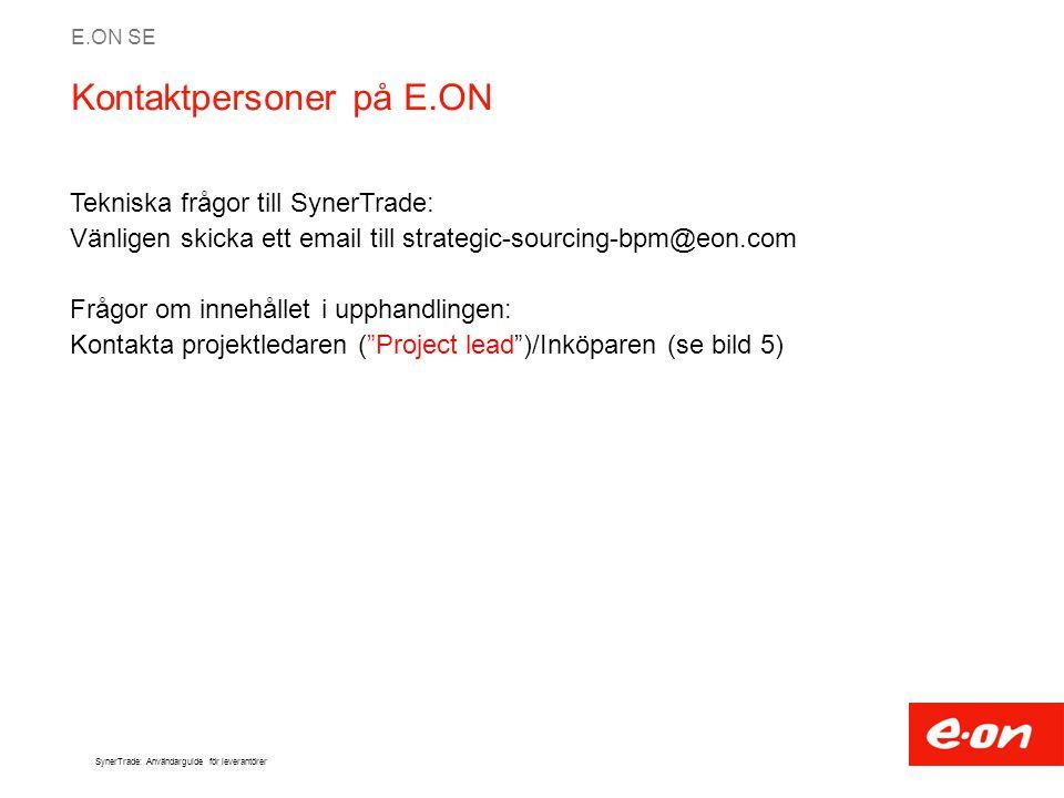 E.ON SE SynerTrade: Användarguide för leverantörer Kontaktpersoner på E.ON Tekniska frågor till SynerTrade: Vänligen skicka ett email till strategic-s