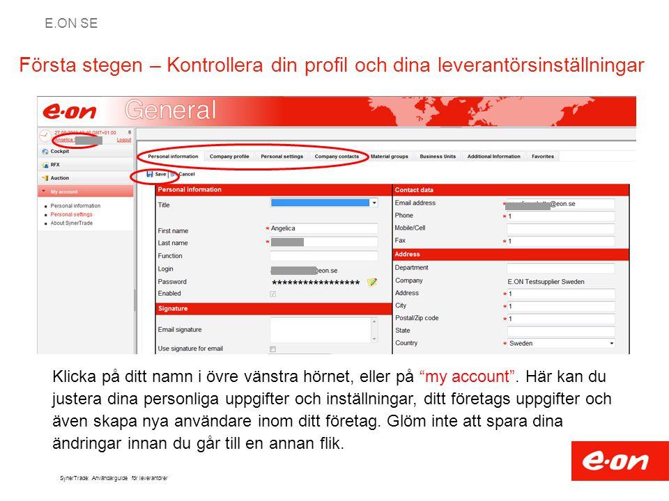 E.ON SE SynerTrade: Användarguide för leverantörer Första stegen – Kontrollera din profil och dina leverantörsinställningar Klicka på ditt namn i övre