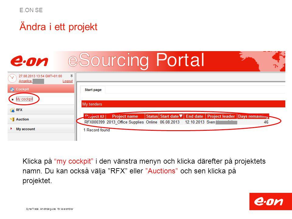 """E.ON SE SynerTrade: Användarguide för leverantörer Ändra i ett projekt Klicka på """"my cockpit"""" i den vänstra menyn och klicka därefter på projektets na"""