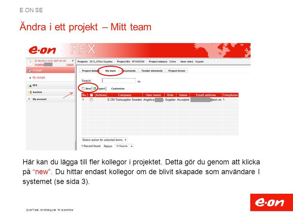 E.ON SE SynerTrade: Användarguide för leverantörer Ändra i ett projekt – Mitt team Här kan du lägga till fler kollegor i projektet. Detta gör du genom