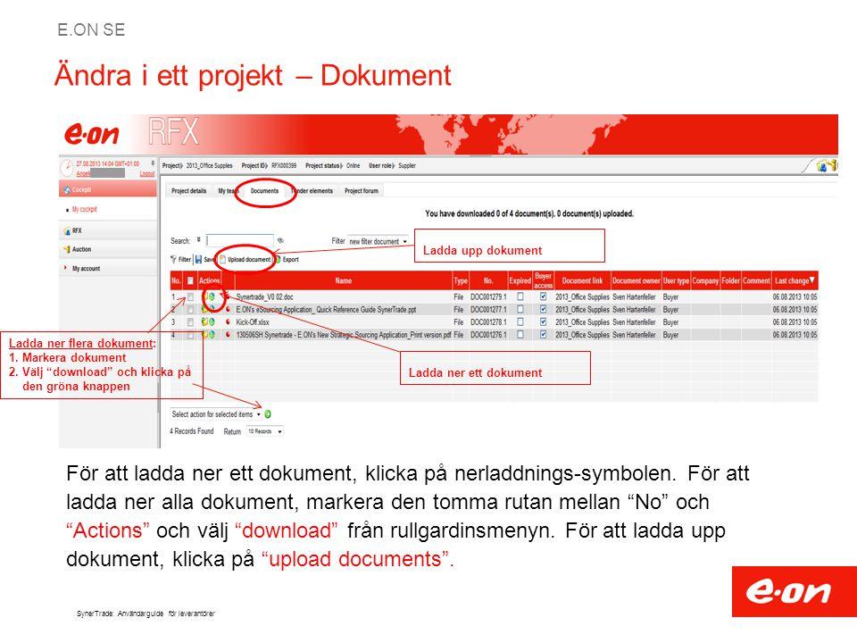 E.ON SE SynerTrade: Användarguide för leverantörer Ändra i ett projekt – Upphandlingens delar När du har laddat ner alla dokument i projektet, gå till fliken tender elements och gör dina ändringar i frågeformuläret/anbudsfälten.