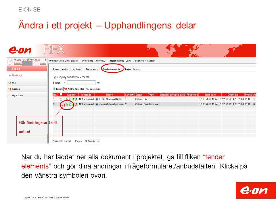E.ON SE SynerTrade: Användarguide för leverantörer Ändra i ett projekt – Upphandlingens delar När du har laddat ner alla dokument i projektet, gå till