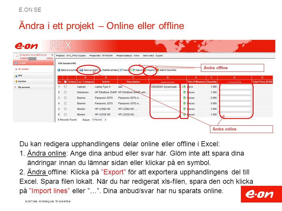 E.ON SE SynerTrade: Användarguide för leverantörer Ändra i ett projekt – Online eller offline Du kan redigera upphandlingens delar online eller offlin