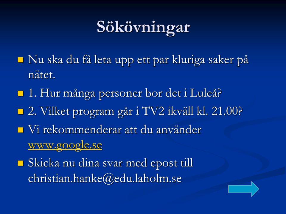 Sökövningar  Nu ska du få leta upp ett par kluriga saker på nätet.  1. Hur många personer bor det i Luleå?  2. Vilket program går i TV2 ikväll kl.