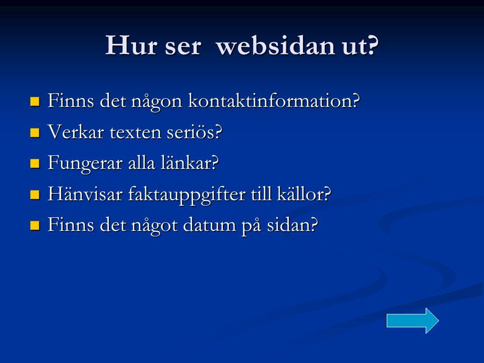 Hur ser websidan ut?  Finns det någon kontaktinformation?  Verkar texten seriös?  Fungerar alla länkar?  Hänvisar faktauppgifter till källor?  Fi
