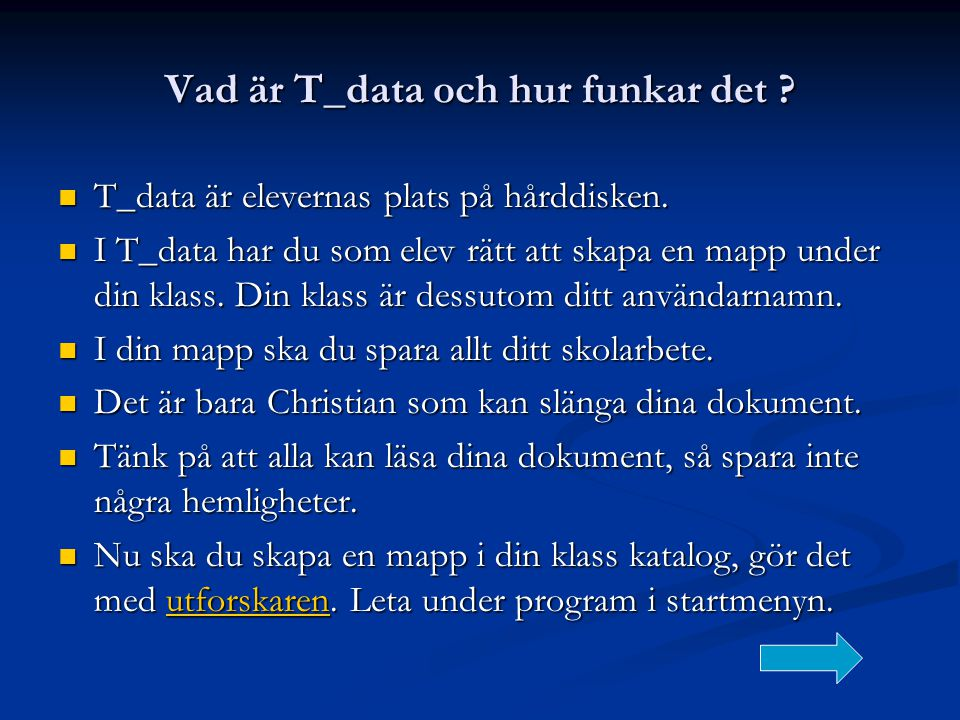 Vad är T_data och hur funkar det ?  T_data är elevernas plats på hårddisken.  I T_data har du som elev rätt att skapa en mapp under din klass. Din k