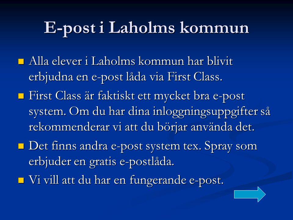 E-post i Laholms kommun  Alla elever i Laholms kommun har blivit erbjudna en e-post låda via First Class.  First Class är faktiskt ett mycket bra e-