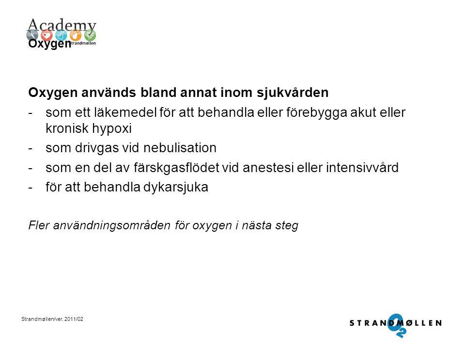 Strandmøllen/ver. 2011/02 Nitrogen Nitrogen används också -för att snabbt frysa livsmedel som då behåller en högre kvalitet -krymppassning: när två de