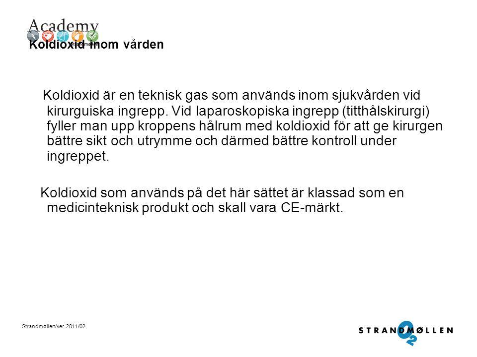 Strandmøllen/ver. 2011/02 Olika tekniska gaser Exempel på tekniska gaser är -Koldioxid -Acetylen -Propan -Helium -Hydrogen