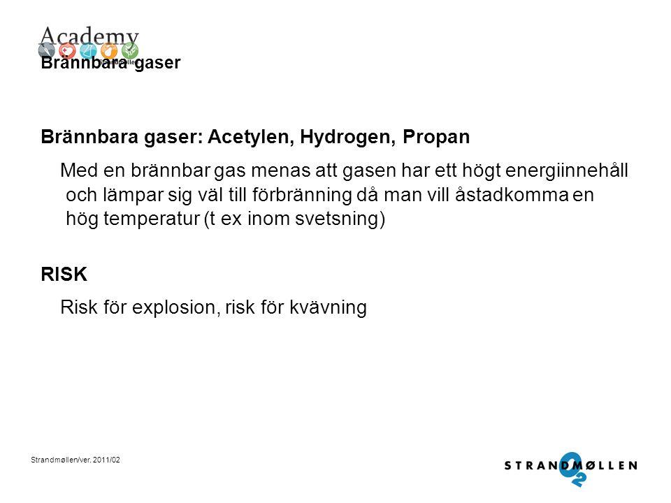 Strandmøllen/ver. 2011/02 Oxiderande gaser Oxiderande gaser: Oxygen, Lustgas Med oxiderande gas avses en gas eller gasblandning som, vanligtvis genom