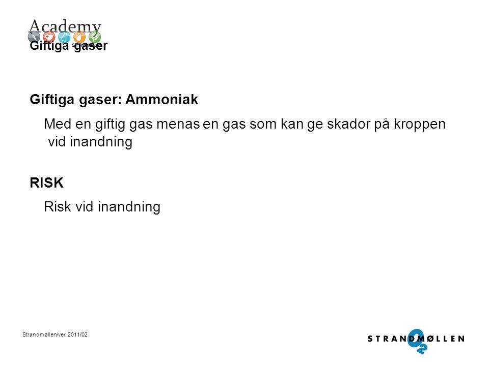 Strandmøllen/ver. 2011/02 Brännbara gaser Brännbara gaser: Acetylen, Hydrogen, Propan Med en brännbar gas menas att gasen har ett högt energiinnehåll