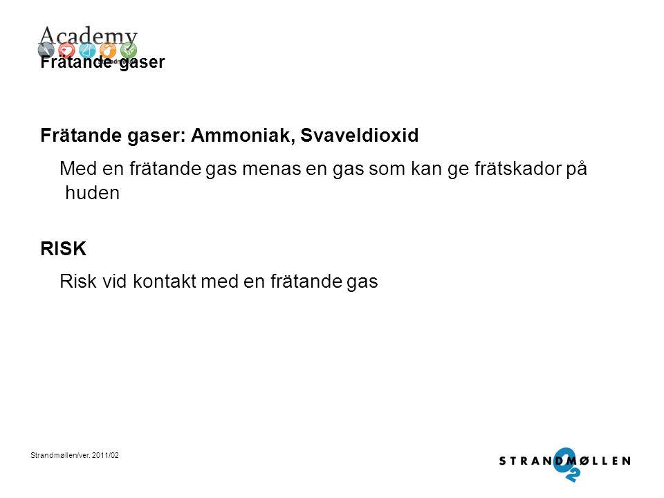 Strandmøllen/ver. 2011/02 Giftiga gaser Giftiga gaser: Ammoniak Med en giftig gas menas en gas som kan ge skador på kroppen vid inandning RISK Risk vi