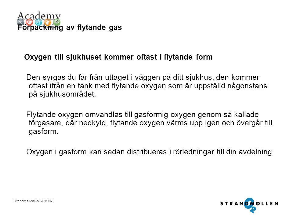 Strandmøllen/ver. 2011/02 Förpackning av flytande gas De flytande gaserna förvaras i tankar av olika storlekar eller i mindre, portabla kärl Fördelen