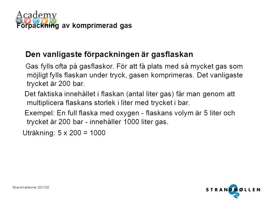 Strandmøllen/ver. 2011/02 Förpackning av flytande gas En del gaser i flytande form paketeras i gasflaskor Det tydligaste exemplet på detta är lustgas
