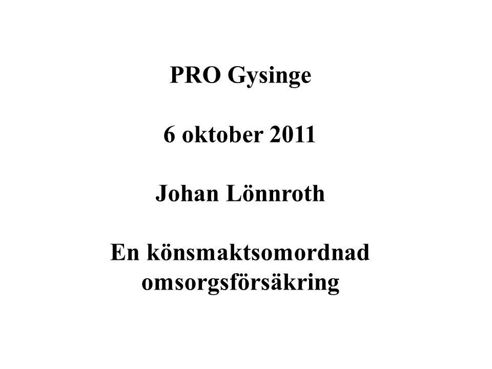 PRO Gysinge 6 oktober 2011 Johan Lönnroth En könsmaktsomordnad omsorgsförsäkring