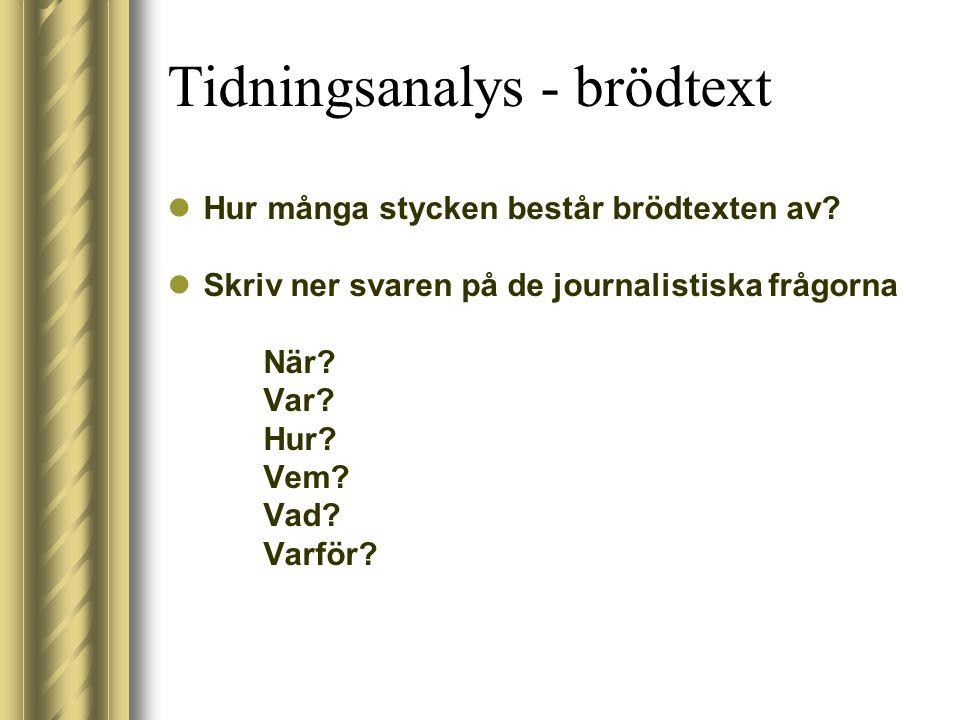 Tidningsanalys - brödtext  Hur många stycken består brödtexten av?  Skriv ner svaren på de journalistiska frågorna När? Var? Hur? Vem? Vad? Varför?