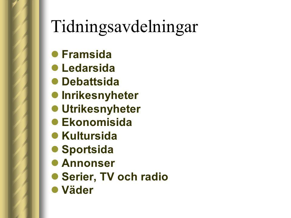 Tidningsavdelningar  Framsida  Ledarsida  Debattsida  Inrikesnyheter  Utrikesnyheter  Ekonomisida  Kultursida  Sportsida  Annonser  Serier,