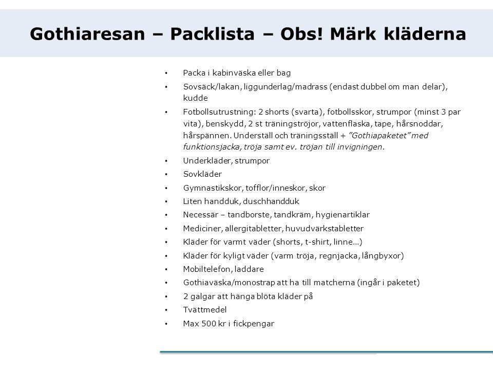 eCommerce Programme Gothiaresan – Packlista – Obs! Märk kläderna • Packa i kabinväska eller bag • Sovsäck/lakan, liggunderlag/madrass (endast dubbel o