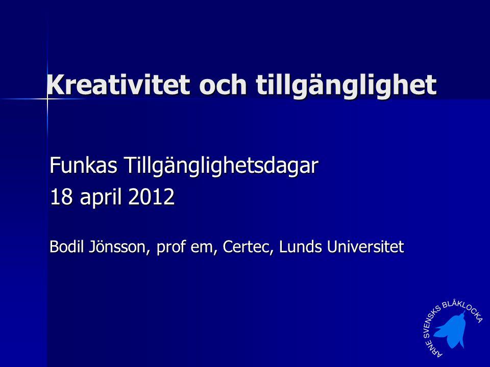 Kreativitet och tillgänglighet Funkas Tillgänglighetsdagar 18 april 2012 Bodil Jönsson, prof em, Certec, Lunds Universitet