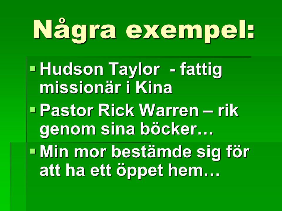 Några exempel:  Hudson Taylor - fattig missionär i Kina  Pastor Rick Warren – rik genom sina böcker…  Min mor bestämde sig för att ha ett öppet hem…
