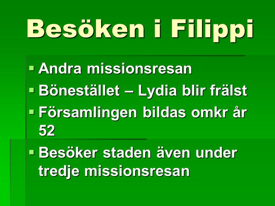 Besöken i Filippi  Andra missionsresan  Bönestället – Lydia blir frälst  Församlingen bildas omkr år 52  Besöker staden även under tredje missions