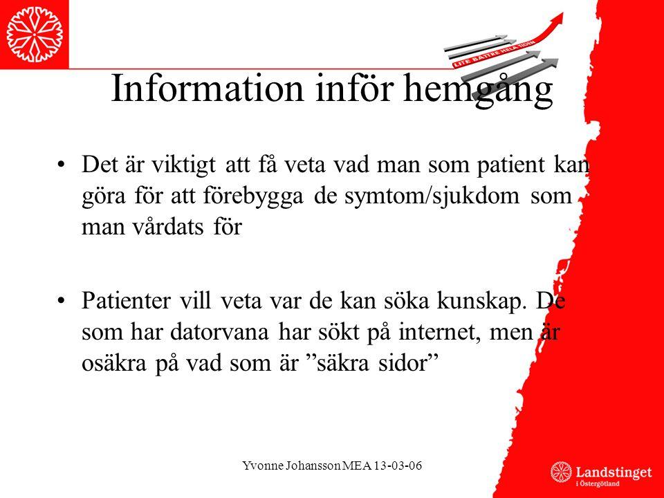 Information inför hemgång •Det är viktigt att få veta vad man som patient kan göra för att förebygga de symtom/sjukdom som man vårdats för •Patienter vill veta var de kan söka kunskap.