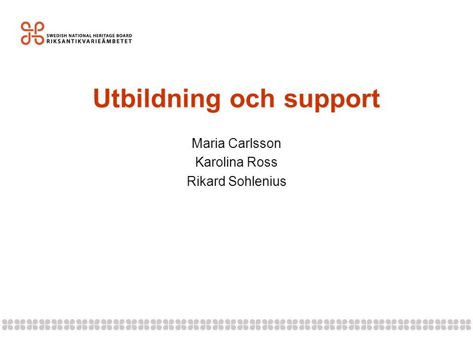 Utbildning och support Maria Carlsson Karolina Ross Rikard Sohlenius
