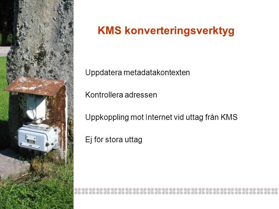 KMS konverteringsverktyg Uppdatera metadatakontexten Kontrollera adressen Uppkoppling mot Internet vid uttag från KMS Ej för stora uttag
