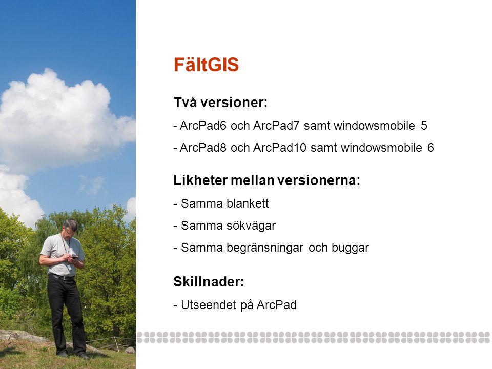 Två versioner: - ArcPad6 och ArcPad7 samt windowsmobile 5 - ArcPad8 och ArcPad10 samt windowsmobile 6 Likheter mellan versionerna: - Samma blankett -