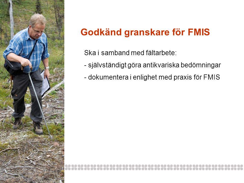 Godkänd granskare för FMIS Ska i samband med fältarbete: - självständigt göra antikvariska bedömningar - dokumentera i enlighet med praxis för FMIS