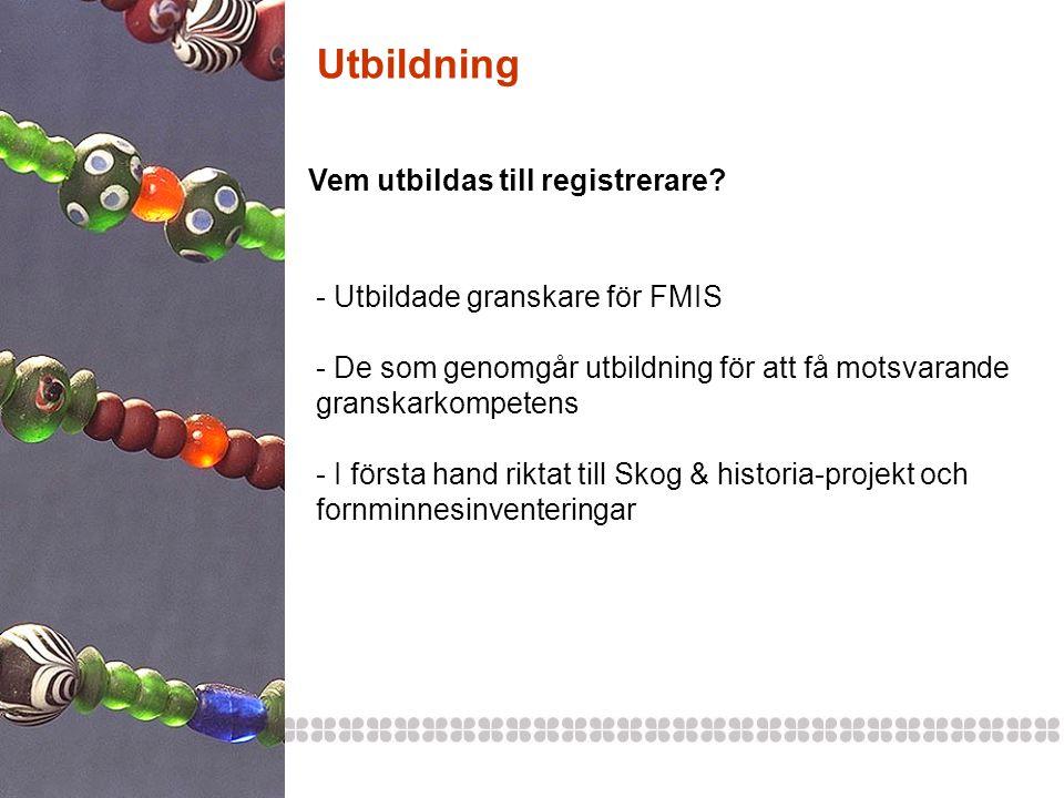 Utbildning - Utbildade granskare för FMIS - De som genomgår utbildning för att få motsvarande granskarkompetens - I första hand riktat till Skog & his