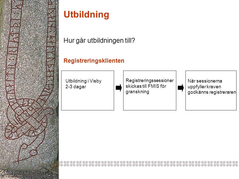 Utbildning Hur går utbildningen till? Utbildning i Visby 2-3 dagar Registreringssessioner skickas till FMIS för granskning När sessionerna uppfyller k