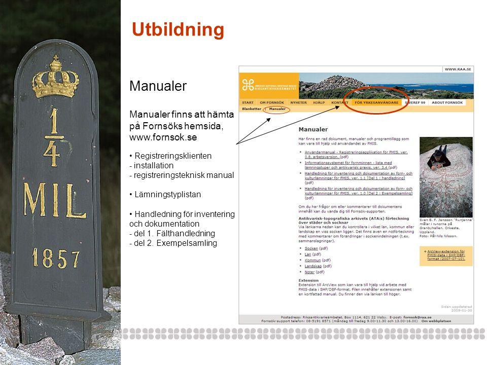 Utbildning Manualer Manualer finns att hämta på Fornsöks hemsida, www.fornsok.se • Registreringsklienten - installation - registreringsteknisk manual • Lämningstyplistan • Handledning för inventering och dokumentation - del 1.