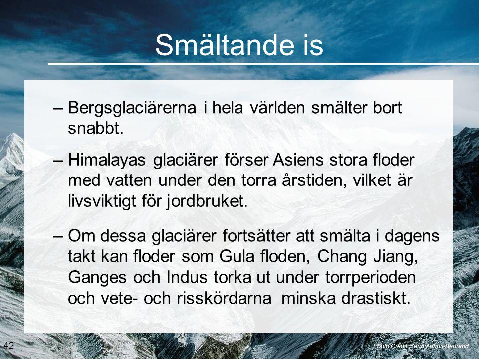 Smältande is Photo Credit: Yann Arthus-Bertrand –Bergsglaciärerna i hela världen smälter bort snabbt.