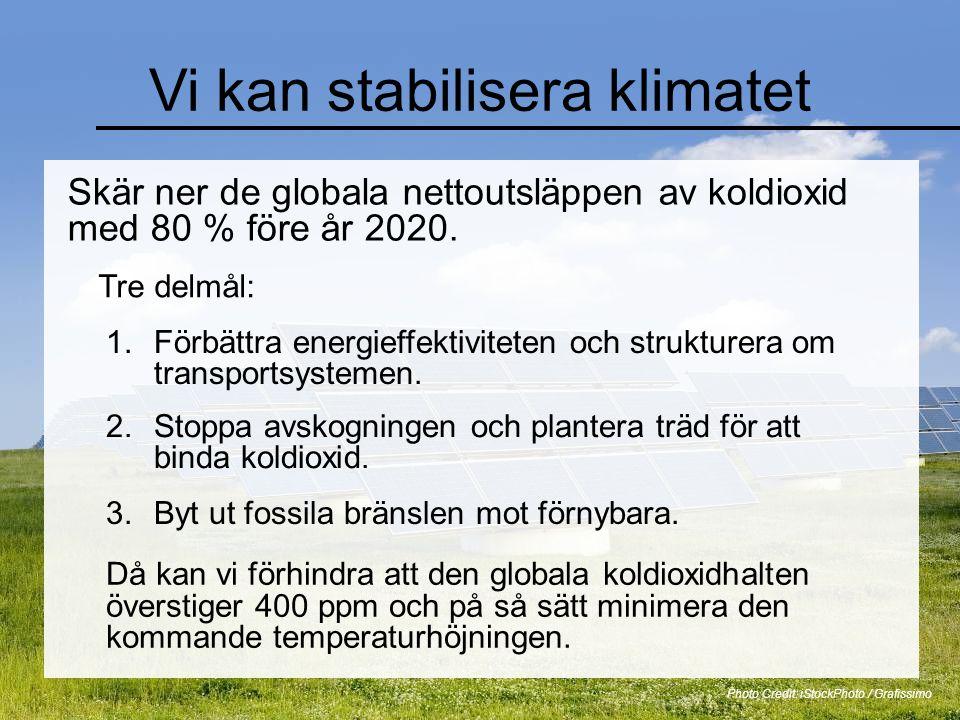 Vi kan stabilisera klimatet Skär ner de globala nettoutsläppen av koldioxid med 80 % före år 2020. Photo Credit: iStockPhoto / Grafissimo Tre delmål: