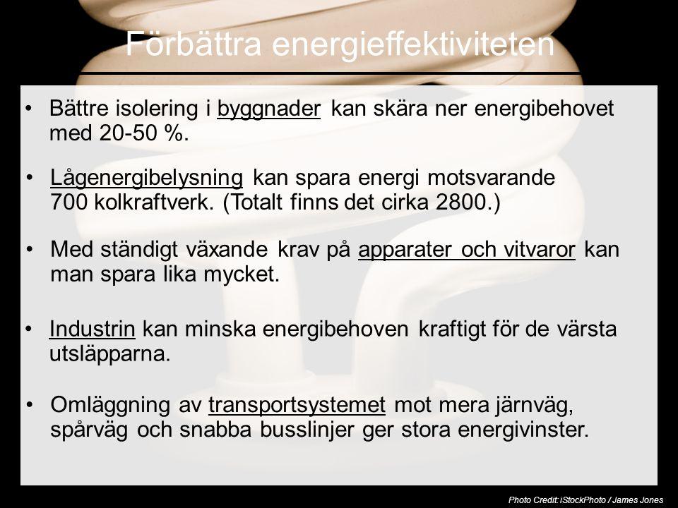 Förbättra energieffektiviteten •Bättre isolering i byggnader kan skära ner energibehovet med 20-50 %.